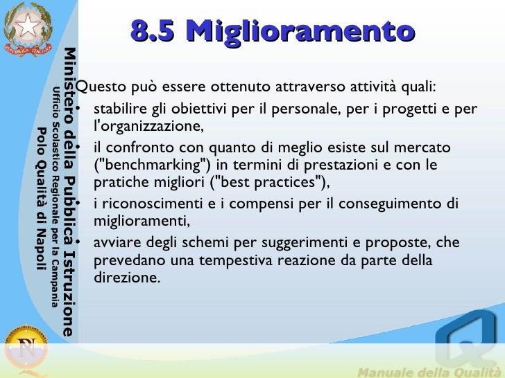 8.5 Miglioramento <ul><li>Questo può essere ottenuto attraverso attività quali:  </li></ul><ul><li>stabilire gli obiettivi...
