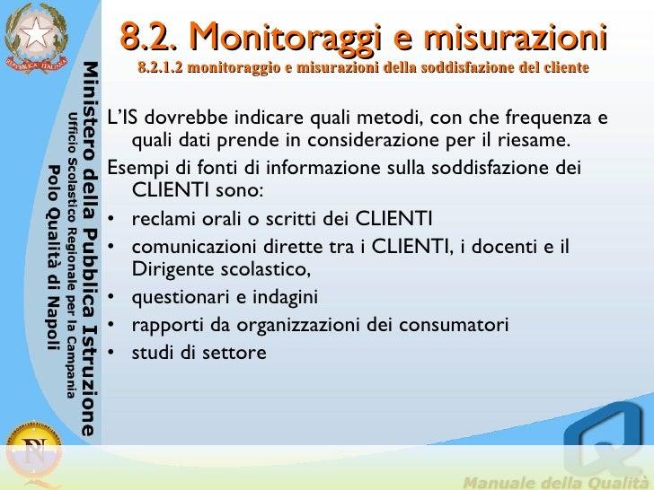 8.2. Monitoraggi e misurazioni 8.2.1.2 monitoraggio e misurazioni della soddisfazione del cliente <ul><li>L'IS dovrebbe in...