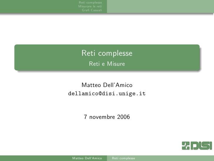 Reti complesse     Misurare le reti       Grafi Casuali           Reti complesse            Reti e Misure       Matteo Dell...