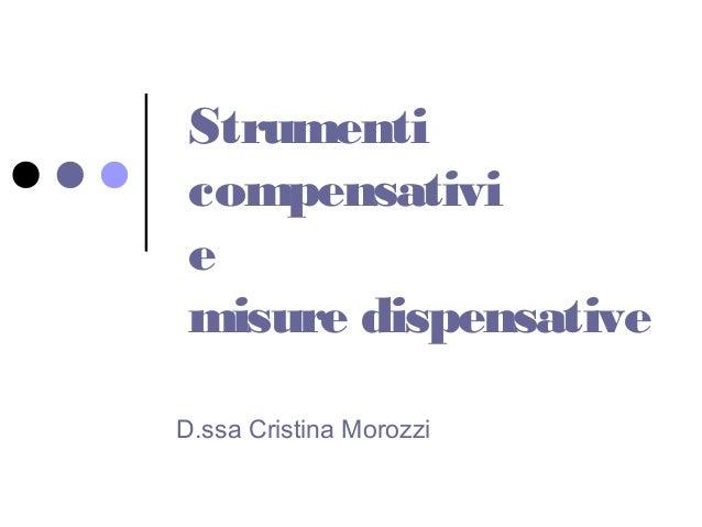 Strumenti compensativi e misure dispensative D.ssa Cristina Morozzi