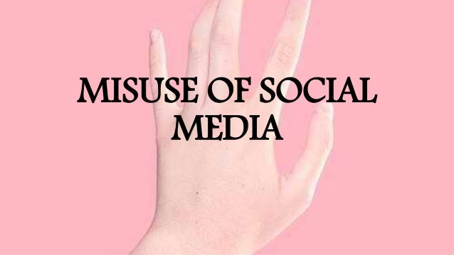 MISUSE OF SOCIAL MEDIA