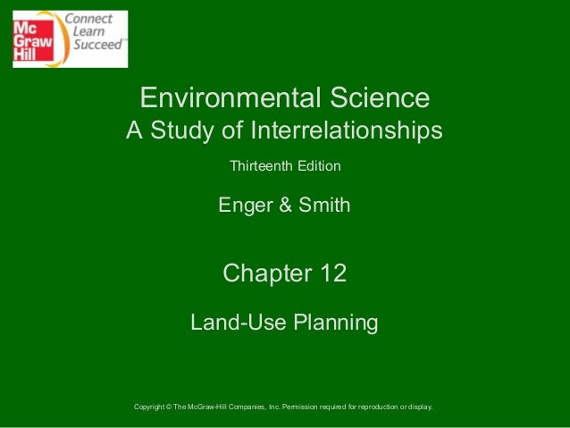 Environmental Science A Study of Interrelationships Thirteenth Edition  Enger & Smith  Chapter 12 Land-Use Planning  Copyr...