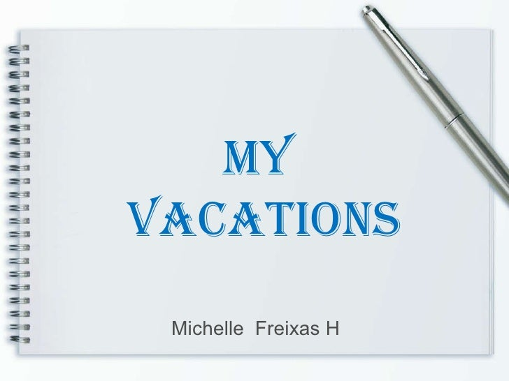 Michelle  Freixas H My  Vacations
