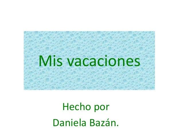 Mis vacaciones Hecho por Daniela Bazán.