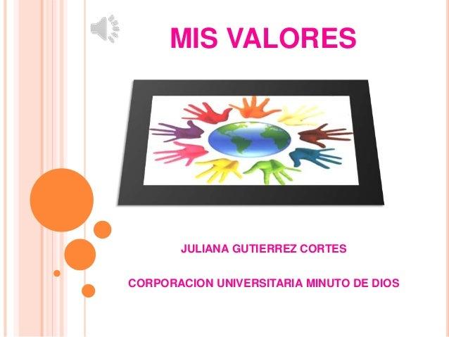 MIS VALORES JULIANA GUTIERREZ CORTES CORPORACION UNIVERSITARIA MINUTO DE DIOS