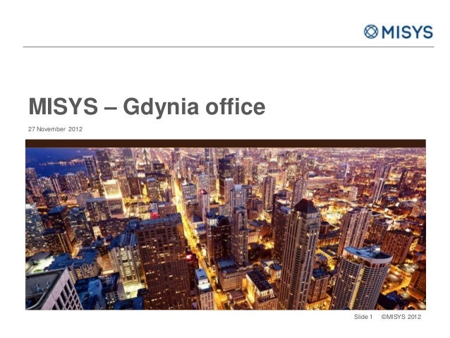 MISYS – Gdynia office27 November 2012                        Slide 1   ©MISYS 2012