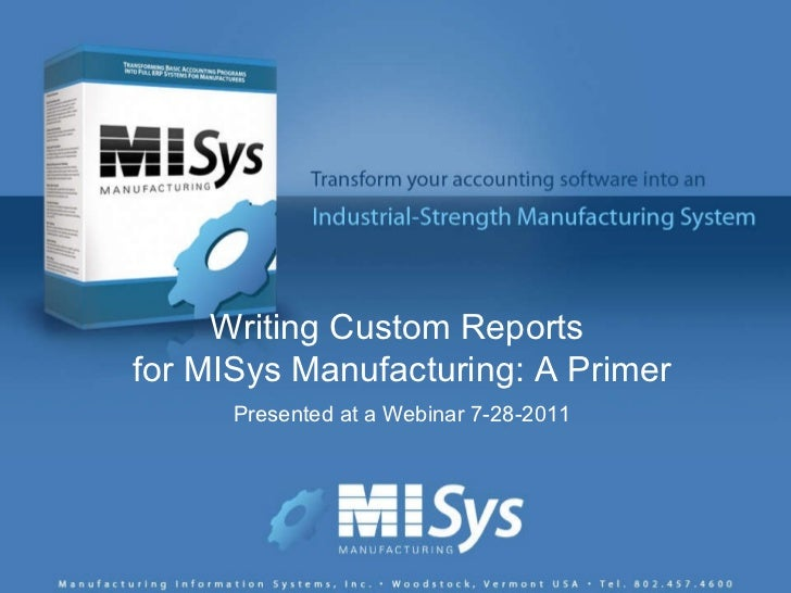 Writing Custom Reports  for MISys Manufacturing: A Primer Presented at a Webinar 7-28-2011
