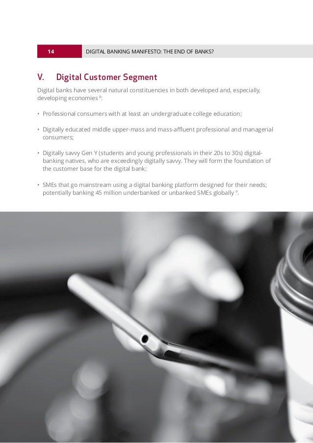 14 © 2016 ALL RIGHTS RESERVED. DIGITAL BANKING MANIFESTO: THE END OF BANKS? V. Digital Customer Segment Digital banks hav...