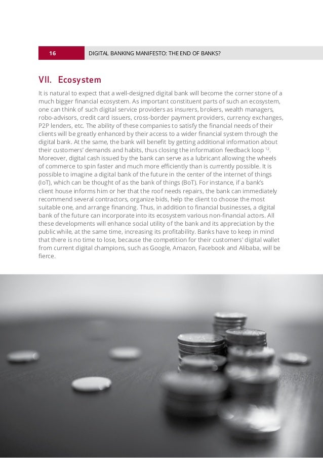 16 © 2016 ALL RIGHTS RESERVED. DIGITAL BANKING MANIFESTO: THE END OF BANKS? VII.Ecosystem It is natural to expect that a ...