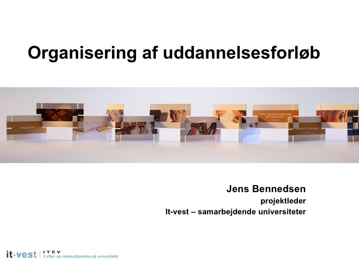 Organisering af uddannelsesforløb Jens Bennedsen projektleder It-vest – samarbejdende universiteter