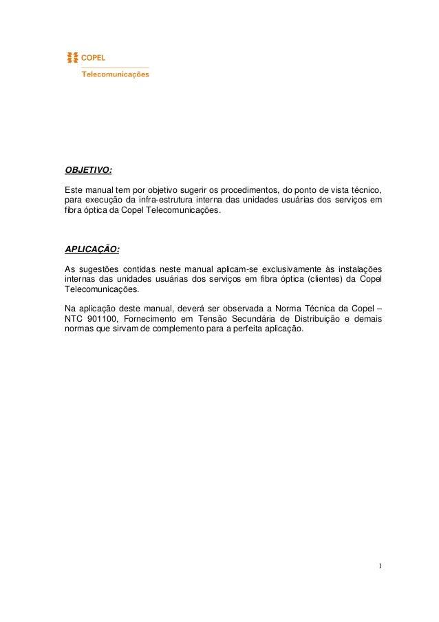 1 OBJETIVO: Este manual tem por objetivo sugerir os procedimentos, do ponto de vista técnico, para execução da infra-estru...
