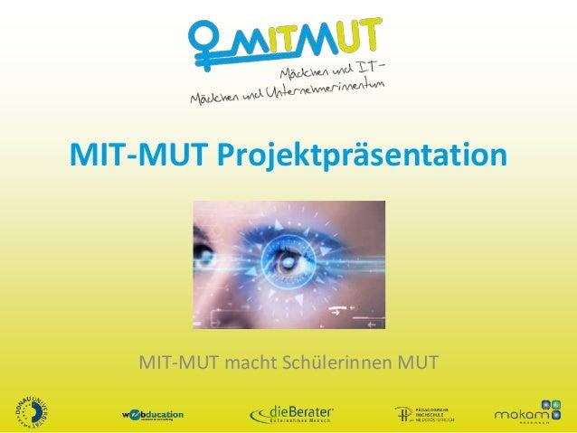 MIT-MUT Projektpräsentation MIT-MUT macht Schülerinnen MUT