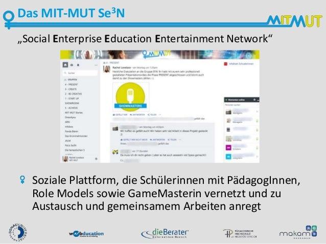 """Das MIT-MUT Se3N """"Social Enterprise Education Entertainment Network"""" Soziale Plattform, die Schülerinnen mit PädagogInnen,..."""