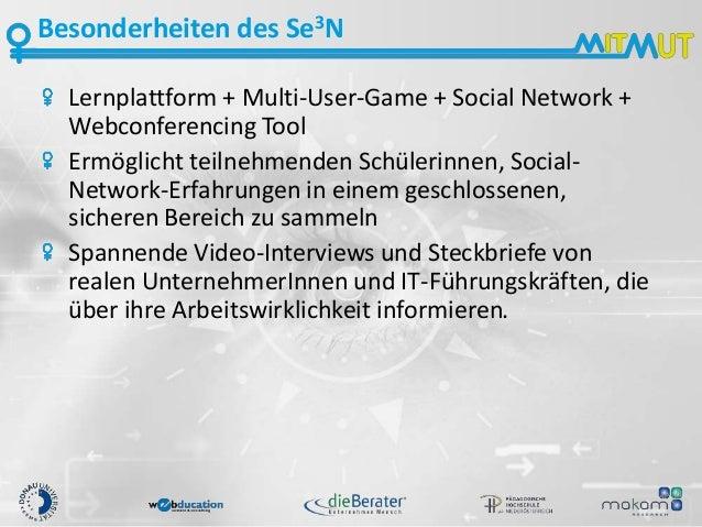 Besonderheiten des Se3N Lernplattform + Multi-User-Game + Social Network + Webconferencing Tool Ermöglicht teilnehmenden S...