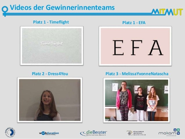 Videos der Gewinnerinnenteams Platz 1 - Timeflight Platz 1 - EFA Platz 2 - Dress4You Platz 3 - MelissaYvonneNatascha