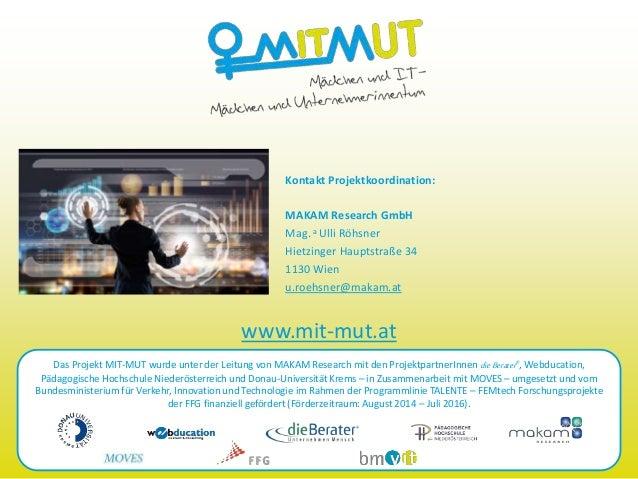 Das Projekt MIT-MUT wurde unter der Leitung von MAKAM Research mit den ProjektpartnerInnen dieBerater®, Webducation, Pädag...