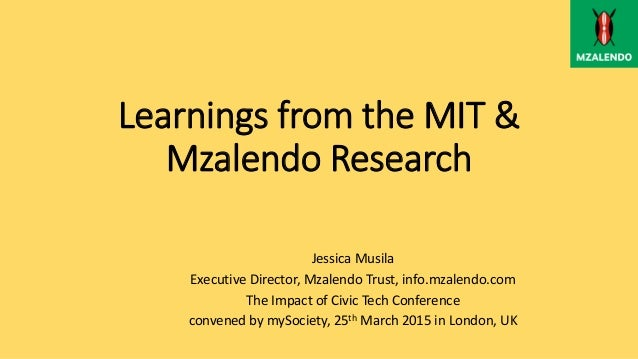 Learnings from the MIT & Mzalendo Research Jessica Musila Executive Director, Mzalendo Trust, info.mzalendo.com The Impact...