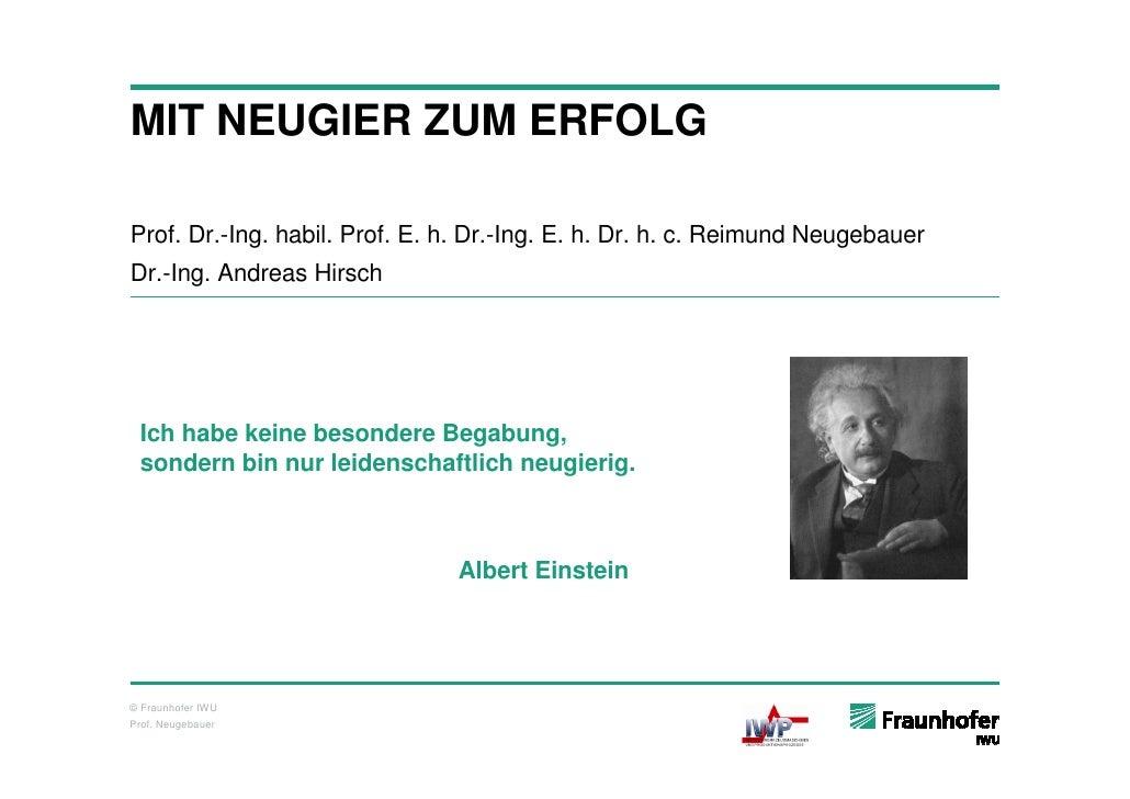 MIT NEUGIER ZUM ERFOLG  Prof. Dr.-Ing. habil. Prof. E. h. Dr.-Ing. E. h. Dr. h. c. Reimund Neugebauer Dr.-Ing. Andreas Hir...