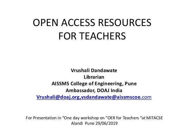 OPEN ACCESS RESOURCES FOR TEACHERS Vrushali Dandawate Librarian AISSMS College of Engineering, Pune Ambassador, DOAJ India...
