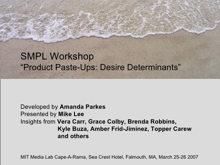 "SMPL Workshop   ""Product Paste-Ups: Desire Determinants"" Developed by  Amanda Parkes Presented by  Mike Lee Insights from ..."