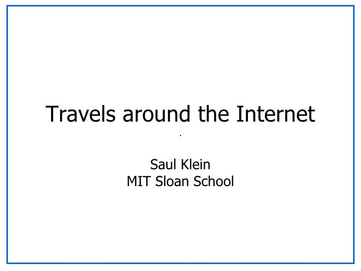 Travels around the Internet Saul Klein MIT Sloan School