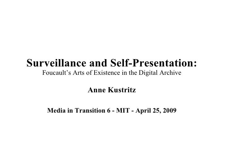 Surveillance and Self-Presentation: Foucault's Arts of Existence in the Digital Archive Anne Kustritz Media in Transition ...