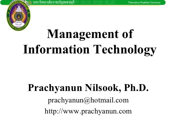 Management ofInformation TechnologyPrachyanun Nilsook, Ph.D.    prachyanun@hotmail.com   http://www.prachyanun.com