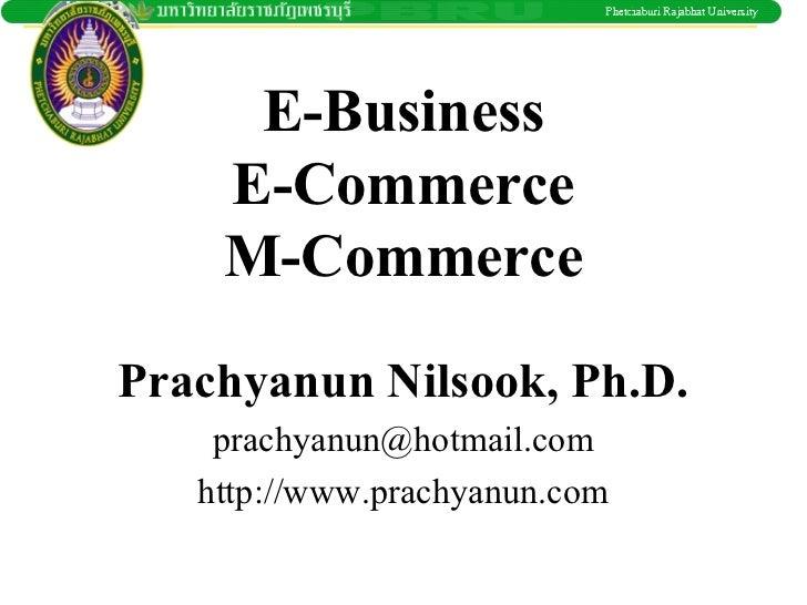 E-Business    E-Commerce    M-CommercePrachyanun Nilsook, Ph.D.    prachyanun@hotmail.com   http://www.prachyanun.com
