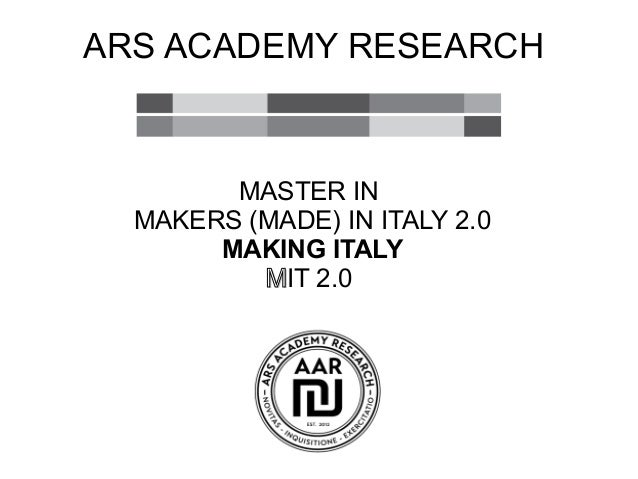 ARS ACADEMY RESEARCH MASTER IN MAKERS (MADE) IN ITALY 2.0 MAKING ITALY MMIT 2.0