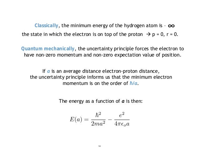 Classically, the minimum energy of the hydrogen atom is – the state in which the electron is on top of the proton  ∞p = 0...