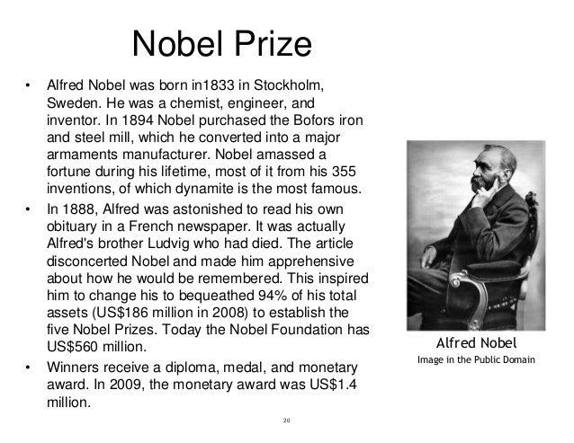 Nobel Prize • Alfred Nobel was born in1833 in Stockholm, Sweden. He was a chemist, engineer, and inventor. In 1894 Nobel p...