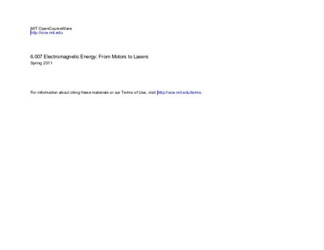 MIT OpenCourseWare http://ocw.mit.edu 6.007 Electromagnetic Energy: From Motors to Lasers Spring 2011 For information abou...