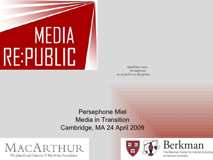 Persephone Miel Media in Transition Cambridge, MA 24 April 2009