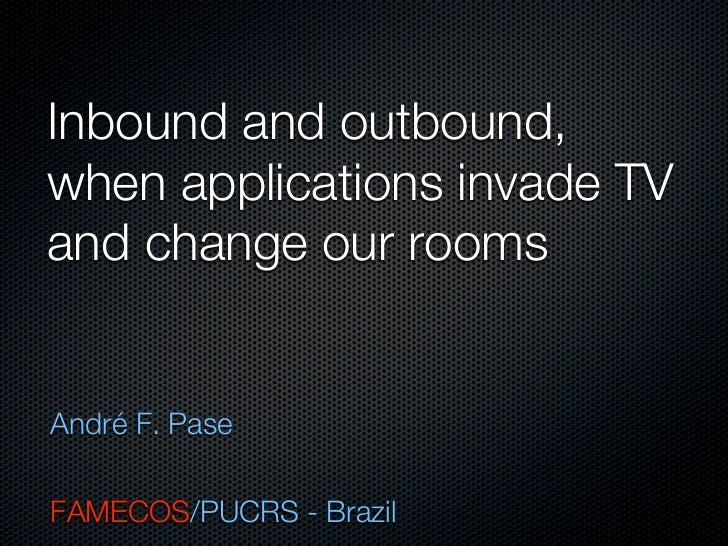 Inbound and outbound,when applications invade TVand change our roomsAndré F. PaseFAMECOS/PUCRS - Brazil