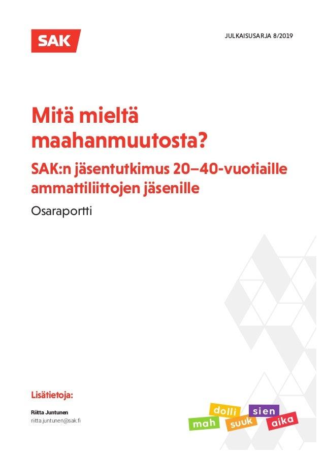 Lisätietoja: Riitta Juntunen riitta.juntunen@sak.fi mah dolli suuk sien aika JULKAISUSARJA 8/2019 Mitä mieltä maahanmuutos...