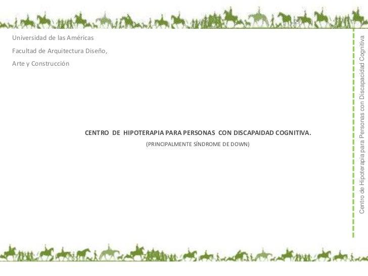 Universidad de las Américas<br />Facultad de Arquitectura Diseño,<br />Arte y Construcción<br />CENTRO  DE  HIPOTERAPIA PA...