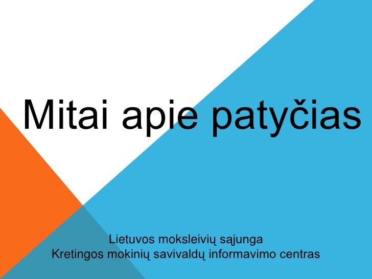 Mitai apie patyčias           Lietuvos moksleivių sąjunga Kretingos mokinių savivaldų informavimo centras