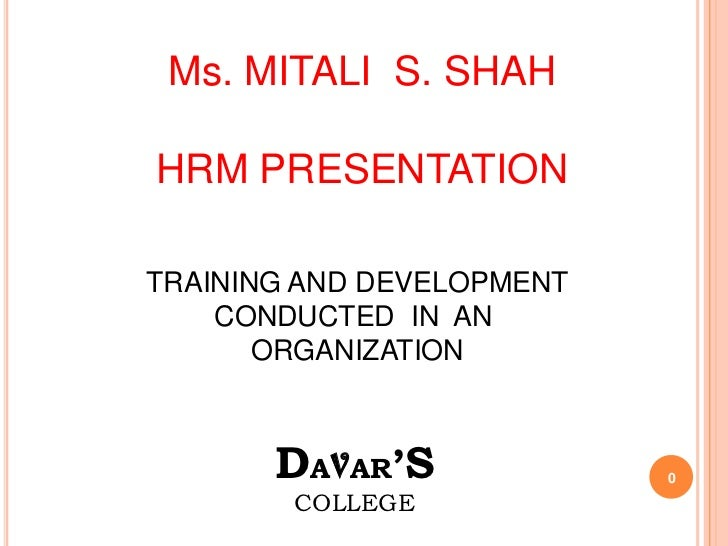 Ms. MITALI S. SHAHHRM PRESENTATIONTRAINING AND DEVELOPMENT    CONDUCTED IN AN       ORGANIZATION       DAVAR'S            ...