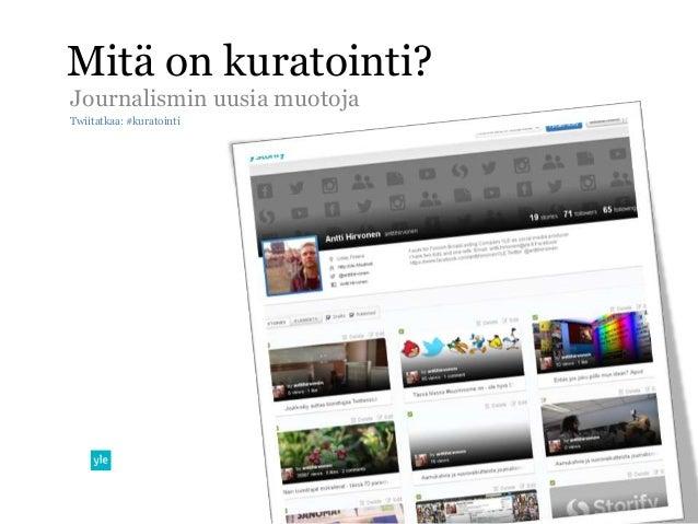 Mitä on kuratointi?Journalismin uusia muotojaTwiitatkaa: #kuratointi
