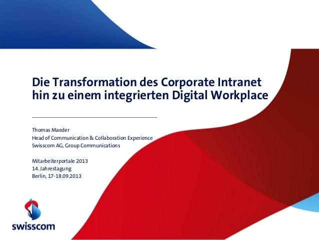 Die Transformation des Corporate Intranet hin zu einem integrierten Digital Workplace Thomas Maeder Head of Communication ...