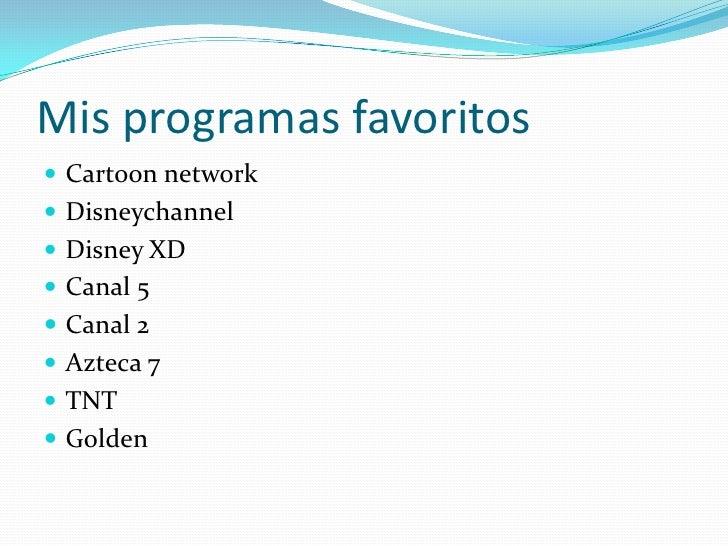 Mis programas favoritos<br />Cartoonnetwork<br />Disneychannel<br />Disney XD<br />Canal 5<br />Canal 2<br />Azteca 7<br /...
