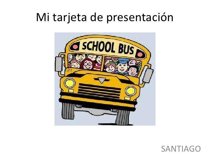 Mi tarjeta de presentación<br />SANTIAGO<br />
