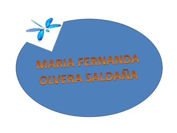 MARIA FERNANDA <br />OLVERA SALDAÑA<br />