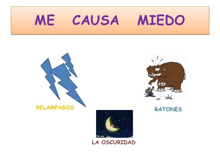 ME   CAUSA   MIEDO<br />   RELAMPAGOS<br />    RATONES<br /> LA OSCURIDAD<br />
