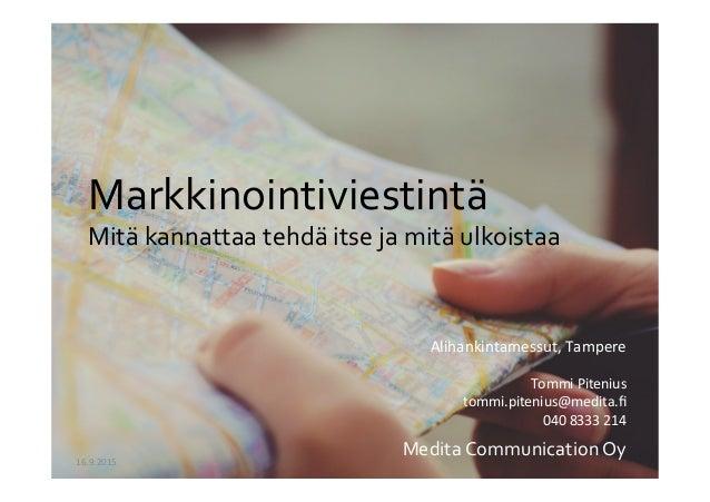 Markkinointiviestintä   Mitä  kannattaa  tehdä  itse  ja  mitä  ulkoistaa      16.9.2015   Medita  C...