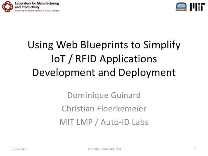 Using Web Blueprints to SimplifyIoT / RFID Applications Development and Deployment<br />Dominique Guinard<br />Christian F...