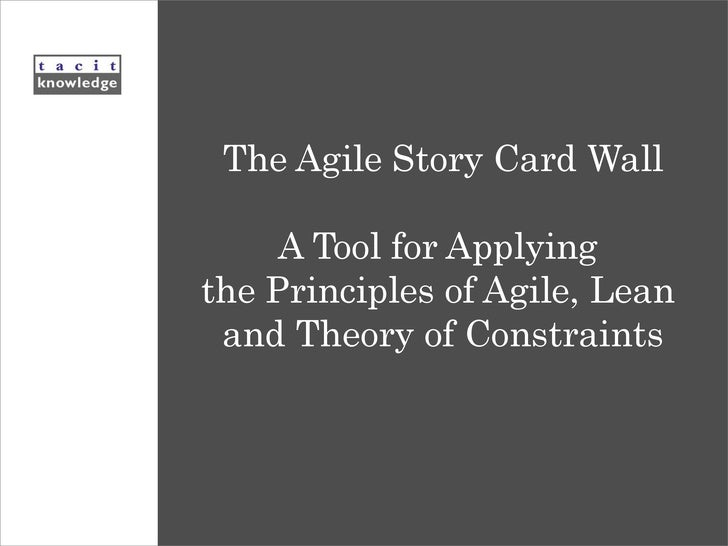 The Agile Story Card Wall A Tool for Applying  the Principles of Agile, Lean  and Theory of Constraints