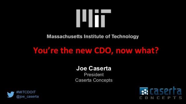 @joe_Caserta#MITCDOIQ Joe Caserta President Caserta Concepts You're the new CDO, now what? #MITCDOIT @joe_caserta