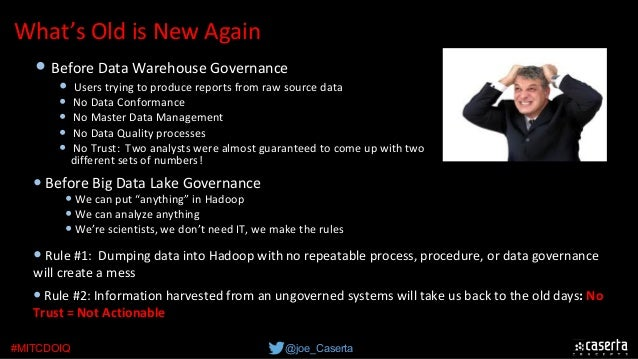 @joe_Caserta#MITCDOIQ What'sOldisNewAgain —BeforeDataWarehouseGovernance — Userstryingtoproducereportsfrom...