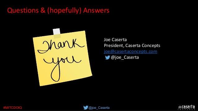 @joe_Caserta#MITCDOIQ Questions&(hopefully)Answers JoeCaserta President,CasertaConcepts joe@casertaconcepts.com ...